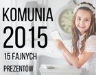 co kupić na komunię 2015 gadżet na komunię 2015 jaki prezent dla chłopca jaki prezent dla dziewczynki pomysł na prezent prezent na Komunię 2015 smartfon na komunię 2015 tablet na komunię 2015 telefon na komunię 2015 upominek na komunię 2015
